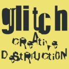 gLiTcH cReAtiVe DeStRUcti0N (Black) by naesk