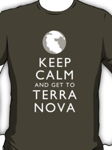 Keep Calm and Get To Terra Nova T-Shirt