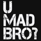 U MAD BRO? by mcdba