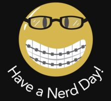 Have a Nerd Day! by fishbiscuit