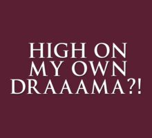 HIGH ON MY OWN DRAMA? by deelee