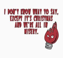 It's Christmas and We're All in Misery by waywardtees