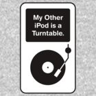My Other iPod is a Turntable by jivetime