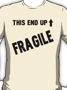 Fragile This End Up T-Shirt