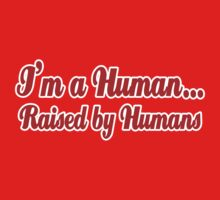 I'm a Human...Raised by Humans by waywardtees