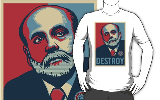 "Federal Reserve Chair Ben Bernanke ""Destroy"" by LibertyManiacs"