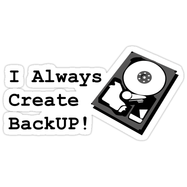 I always create BackUp! by alcounit