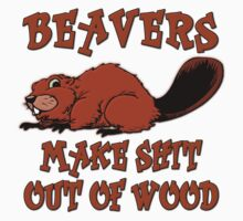 Beavers Make Shit Out of Wood by gleekgirl