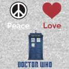 Peace Love &amp; Doctor Who  ( T-Shirt WhiteText ) by PopCultFanatics