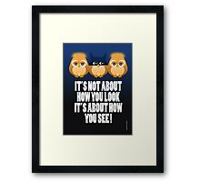 IT'S NOT ABOUT HOW YOU LOOK Framed Print