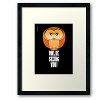 OWL BE SEEING YOU! Framed Print