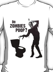 Do zombies poop? T-Shirt