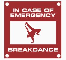 IN CASE OF EMERGENCY BREAKDANCE by mcdba