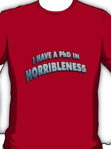 PHD in HORRIBLENESS T-Shirt