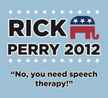 "Rick Perry 2012 - ""No, you need speech therapy!"" by BNAC - The Artists Collective."