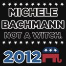 "Michele Bachmann 2012 - ""Not a Witch"" by BNAC - The Artists Collective."