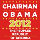 Chairman Obama 2012 - The Peoples Republic of America by BNAC - The Artists Collective.