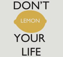 Don't Lemon Your Life  by almostanthony