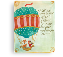 fly away with me in my hot air balloon Canvas Print