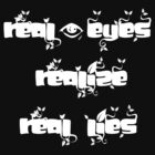 Real eyes realize real lies. by chiaraggamuffin