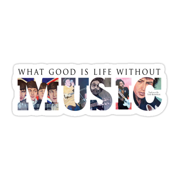 What Good is Life without Music by Tom Roderick