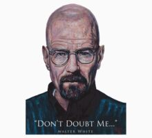 Walter White - Don't Doubt Me by Tom Roderick