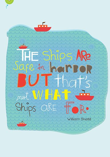 Typography: Ships are safe in harbor! by theseakiwi