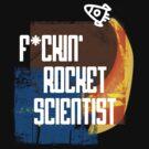 F*ckin Rocket Scientist by Dominika Aniola