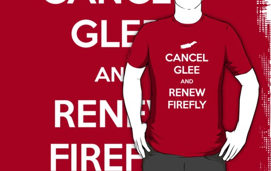 Cancel Glee and Renew Firefly by studown