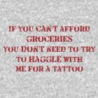 If you can&#x27;t afford groceries, you don&#x27;t need to haggle with me for a tattoo by SanguineAddctn