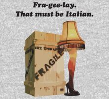 Fra-gee-lay. That must be Italian.  ( T-Shirt ) by PopCultFanatics