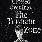 You Have Now Crossed Over Into The Tennant Zone ( Prints, Cards &amp; Posters ) by PopCultFanatics