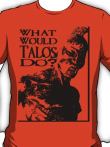 What Would Talos Do? T-Shirt