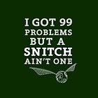 99 Problems But A Snitch Ain't One - Green by flyingpantaloon