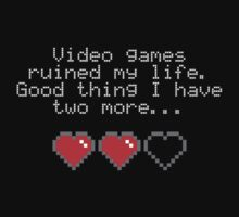 Video games ruined my life. Good thing I have two more... by digerati