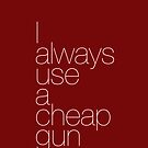 I always use a cheap gun by suranyami