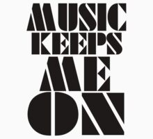 MUSIC KEEPS ME ON by YabuloStore919