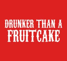 Drunker Than A Fruitcake by waywardtees