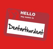 My Name Is Dentarthurdent Kids Clothes