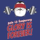 Pain Is Temporary, Glory Is Forever! v.1 by afatpenguinshop