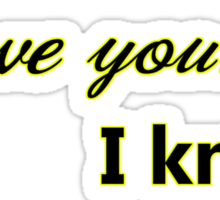 I love you. I know. Sticker