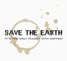 Save the Earth, it's the only planet with coffee! Tee by Barbara Glatzeder