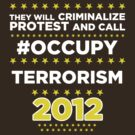 They will criminalize Protest and call #Occupy Terrorism by BNAC - The Artists Collective.