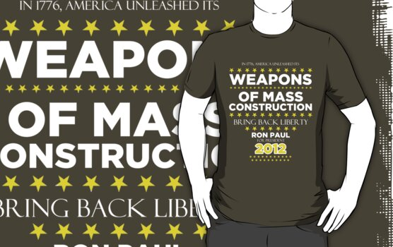 Weapons of Mass Construction - Ron Paul for President by BNAC - The Artists Collective.