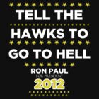 Ron Paul - Tell the Hawks by BNAC - The Artists Collective.