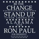 """Be the Change- Stand Up"" Alabama for Ron Paul by BNAC - The Artists Collective."