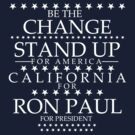 """Be the Change- Stand Up"" California for Ron Paul by BNAC - The Artists Collective."