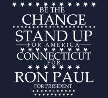 """Be the Change- Stand Up"" Connecticut for Ron Paul by BNAC - The Artists Collective."