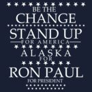 """Be the Change- Stand Up"" Alaska for Ron Paul by BNAC - The Artists Collective."