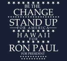 """Be the Change- Stand Up"" Hawaii for Ron Paul by BNAC - The Artists Collective."